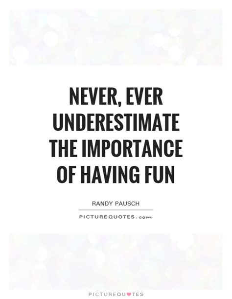 Having Fun Quotes | Having Fun Sayings | Having Fun ...